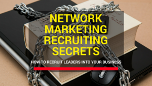 Network Marketing Recruiting Secrets – How To Recruit Leaders Into Your Business