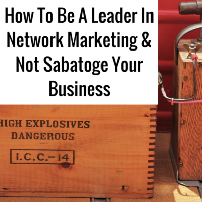 How To Be A Leader In Network Marketing & Not Sabatoge Your Business