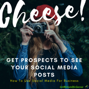 Get Prospects To See Your Social Media Posts- How To Use Social Media For Business