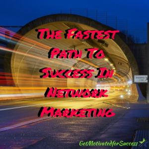 The Fastest Path To Success In Network Marketing