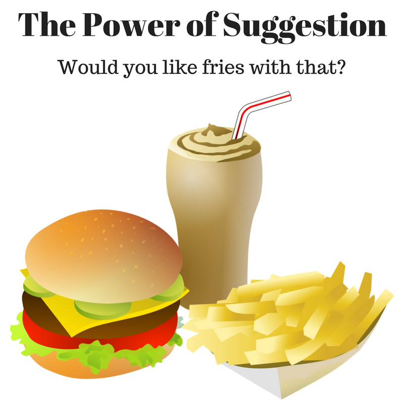 The Power of Suggestion – How to increase your sales and profits