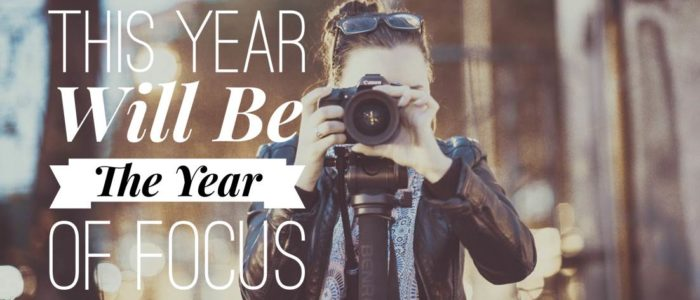 This Year Will Be The Year of Focus
