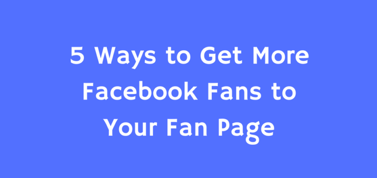 5 Ways to Get More Fans to Your Fan Page