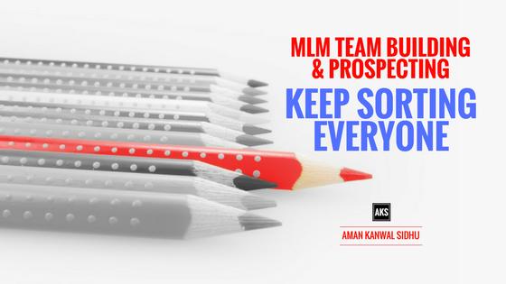 MLM Team Building & Prospecting: Keep Sorting Everyone