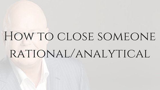 How to close someone rational/analytical