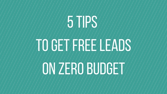 5 Tips To Get Free Leads on Zero Budget