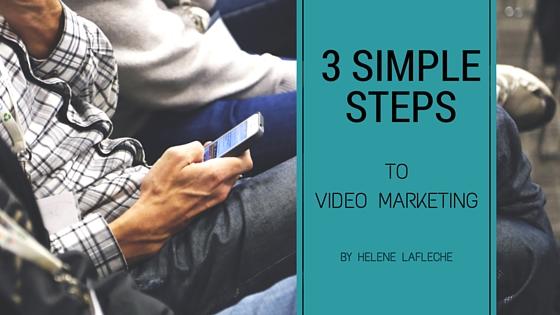 3 Simple Steps Video Marketing