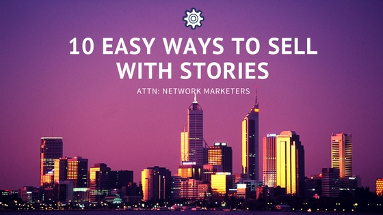 10 Easy Ways to Sell with Stories