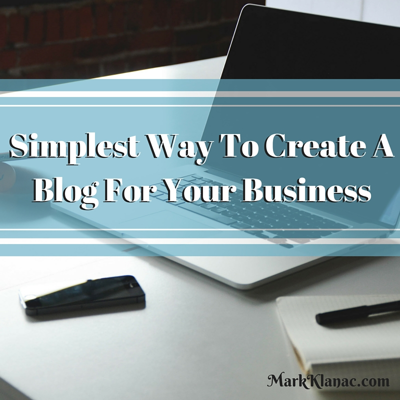 Simplest Way To Create A Blog For Your Business