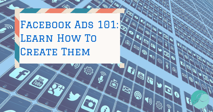 Facebook Ads 101 – Learn How To Create Them Step By Step