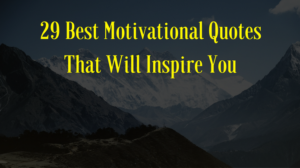 29 Best Motivational Quotes That Will Inspire You to Keep Going