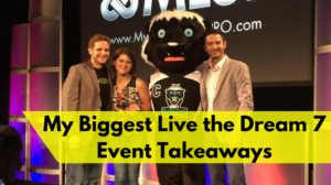 My 5 Biggest Live the Dream 7 Event Takeaways