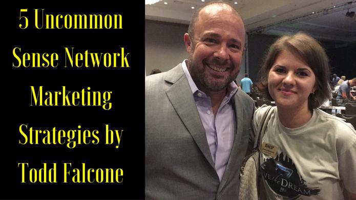 5 Uncommon Sense Network Marketing Strategies By Todd Falcone