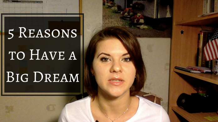 5 Reasons Why You Need to Have a Big Dream to Keep Moving Forward