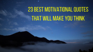 23 Powerful Motivational Quotes That Will Make You Think