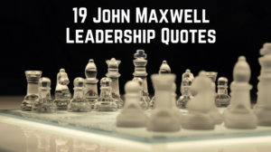 19 John Maxwell Leadership Quotes to Live By