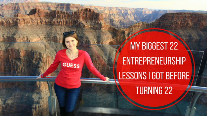22 Biggest Entrepreneurship Lessons I Got By the Age of 22
