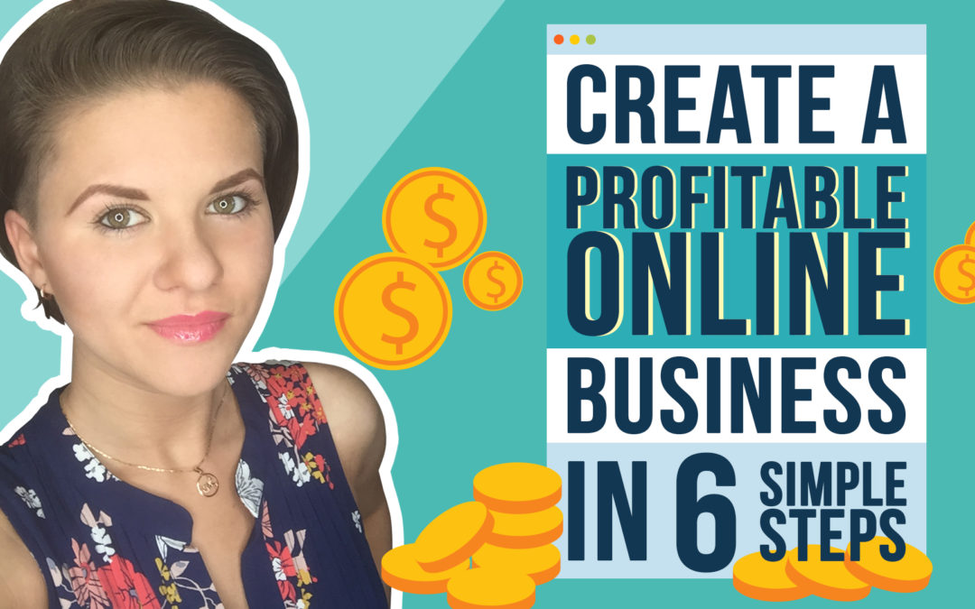 Create a Profitable Online Business in 6 Simple Steps