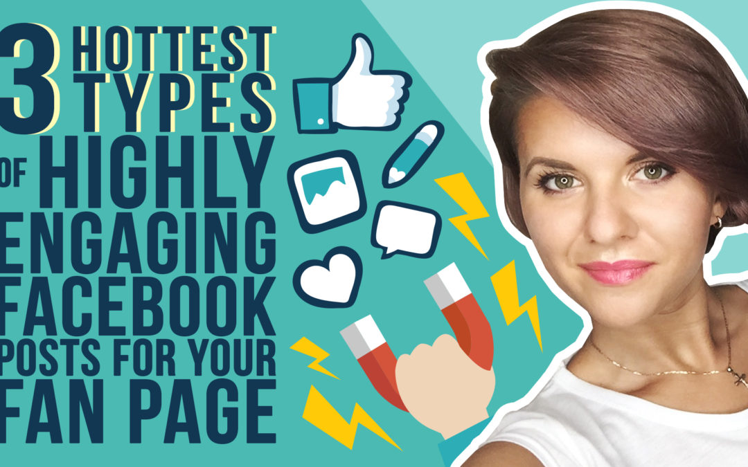 3 Hottest Types of Highly Engaging Facebook Posts for Your Fan Page