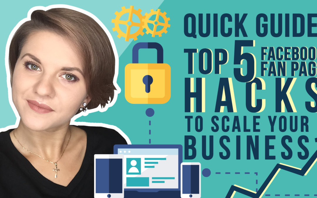 Quick Guide: Top 5 Facebook Fan Page Hacks to Scale Your Business