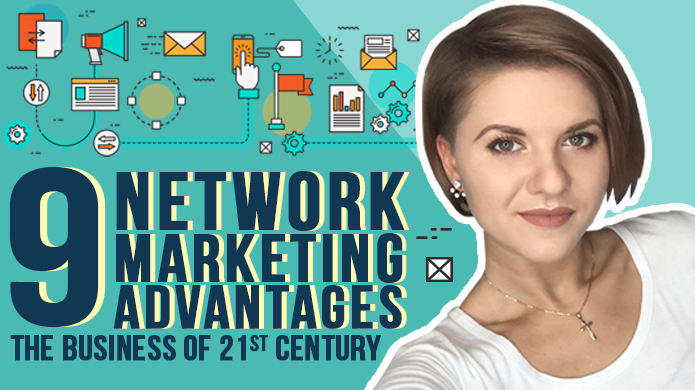 9 Network Marketing Advantages – the Business of 21st Century