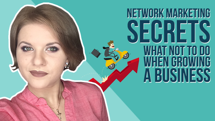 Network Marketing Secrets: What NOT to Do When Growing a Business