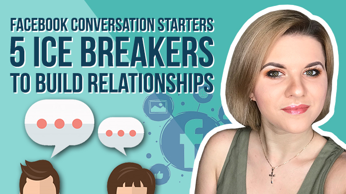 Facebook Conversation Starters – 5 Ice Breakers to Build Relationships