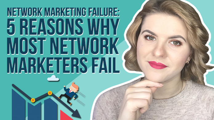 Network Marketing Failure: 5 Reasons Why Most Network Marketers Fail