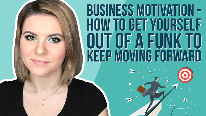 Business Motivation – How to Get Yourself Out of a Funk to Keep Moving Forward