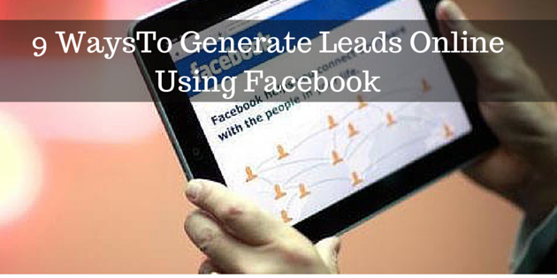 9 Ways To Generate Leads Online using Facebook
