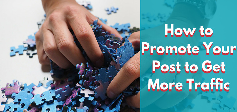 How to Promote Your Post to Get More Traffic