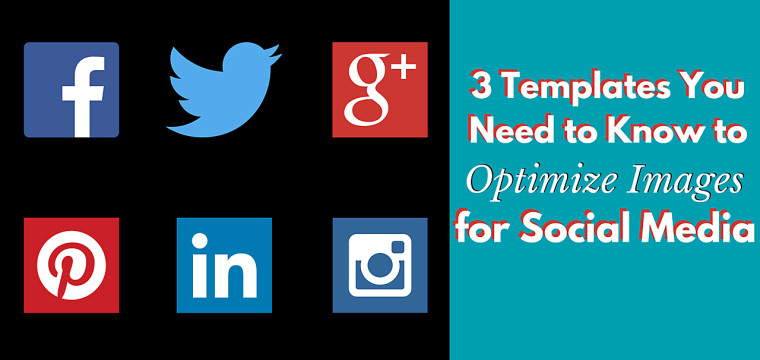 3 Templates You Need to Know to Optimize Images for Social Media
