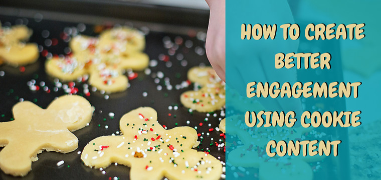 How to Create Better Engagement Using Cookie Content