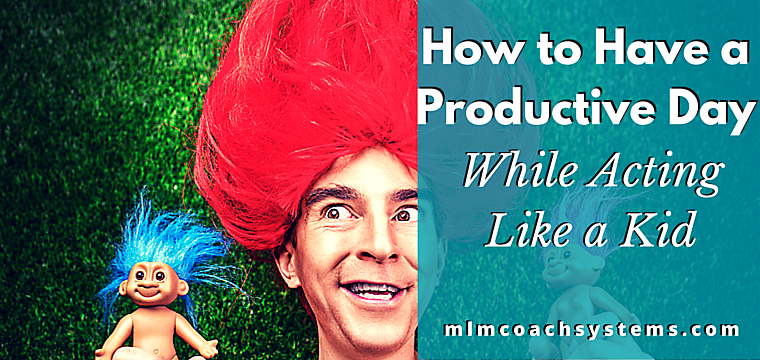 How to Have a Productive Day While Acting Like a Kid