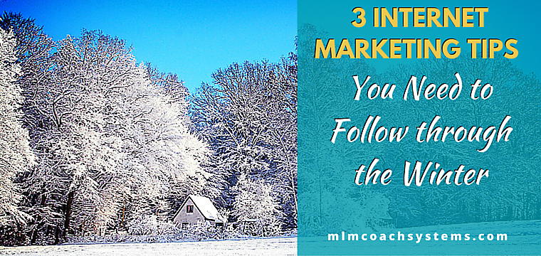 3 Internet Marketing Tips You Need to Follow Through the Winter