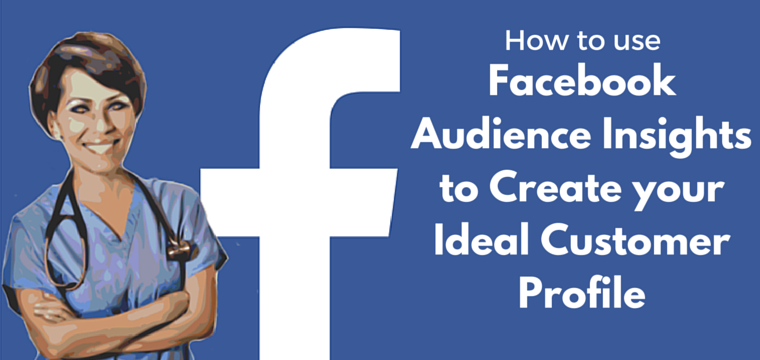How to use Facebook Audience Insights to Create your Ideal Customer Profile