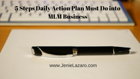 5 Steps Daily Action Plan Must Do into MLM Business