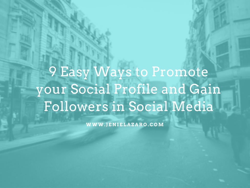 9 Easy Ways to Promote your Social Profile and Gain Followers in Social Media