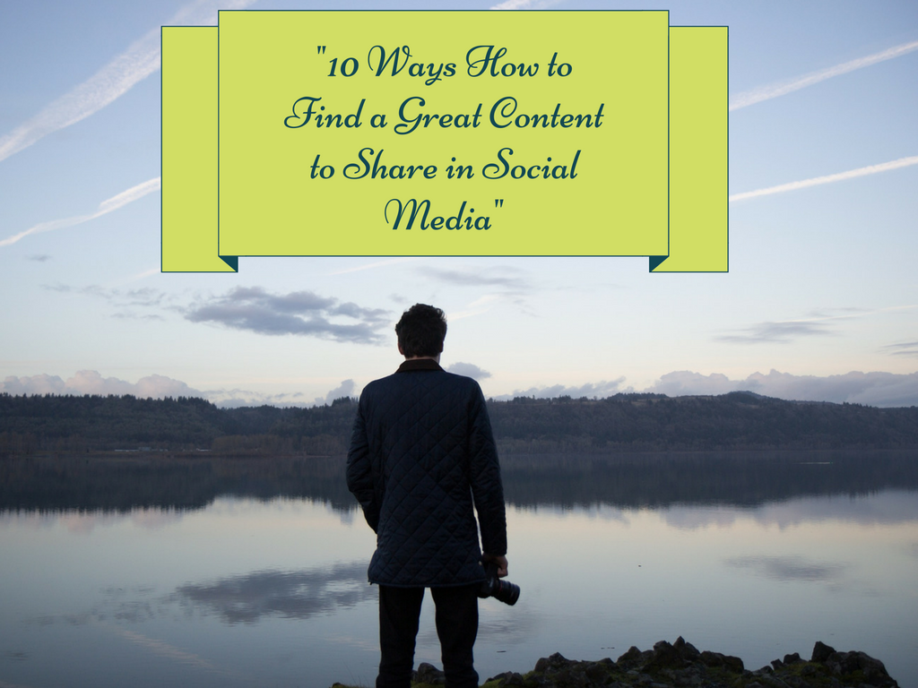 10 Ways How to Find Great Content to Share in Social Media