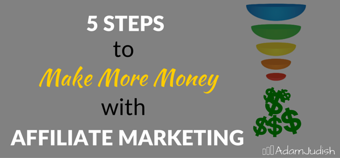 5 Steps to Make More Money with Affiliate Marketing, Part 2