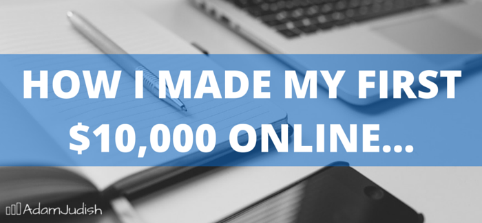 How I Made my First $10,000 Online…