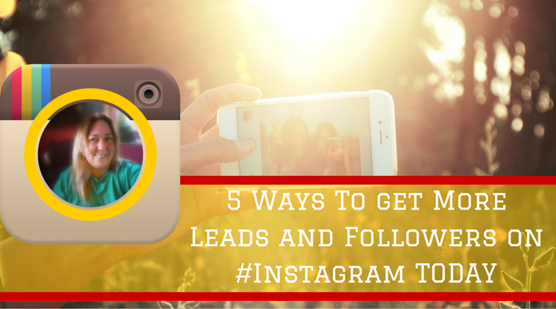 5 Ways To get More Leads and Followers on Instagram TODAY