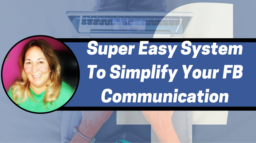 Super Easy System To Simplify Your FB Communication