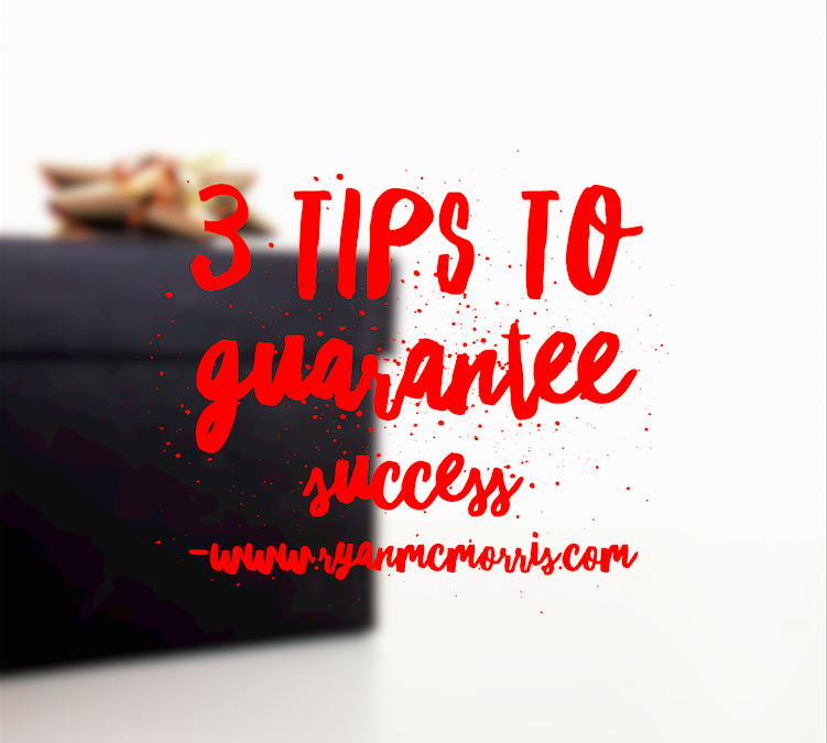 3 Tips To Guarantee Success