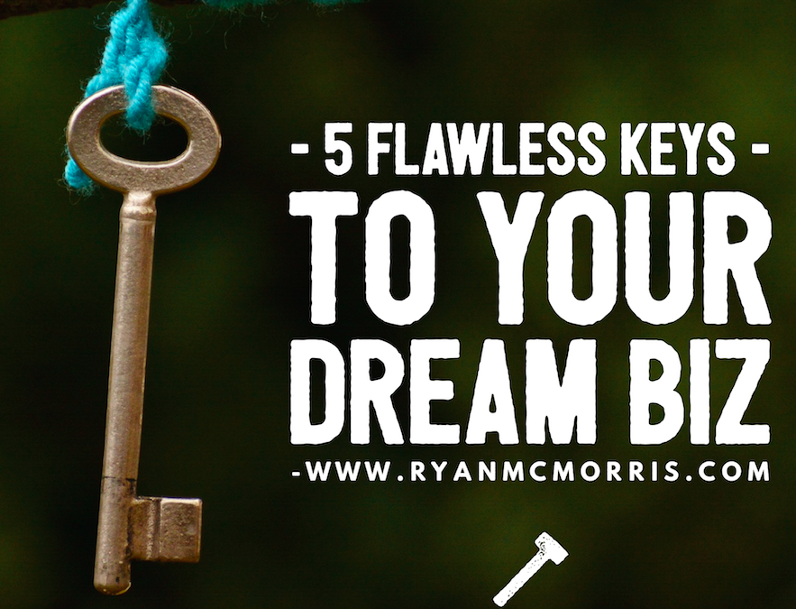 5 Flawless Keys To Building Your Dream Business With Ease