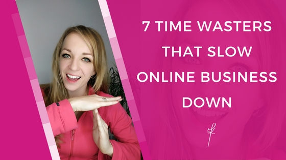 7 Time Wasters That Slow Your Online Business Down