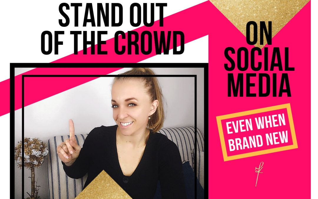 Stand Out From The Crowd On Social Media Even When Brand New