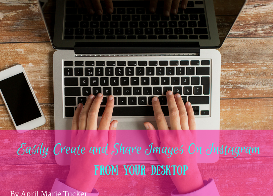 FREE Easy Way To Quickly Create & Share Instagram Content From Your Desktop