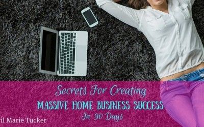 Secrets For Creating MASSIVE Home Business SUCCESS In  90 Days