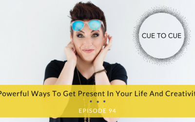 5 Powerful Ways To Get Present In Your Life And Creativity!